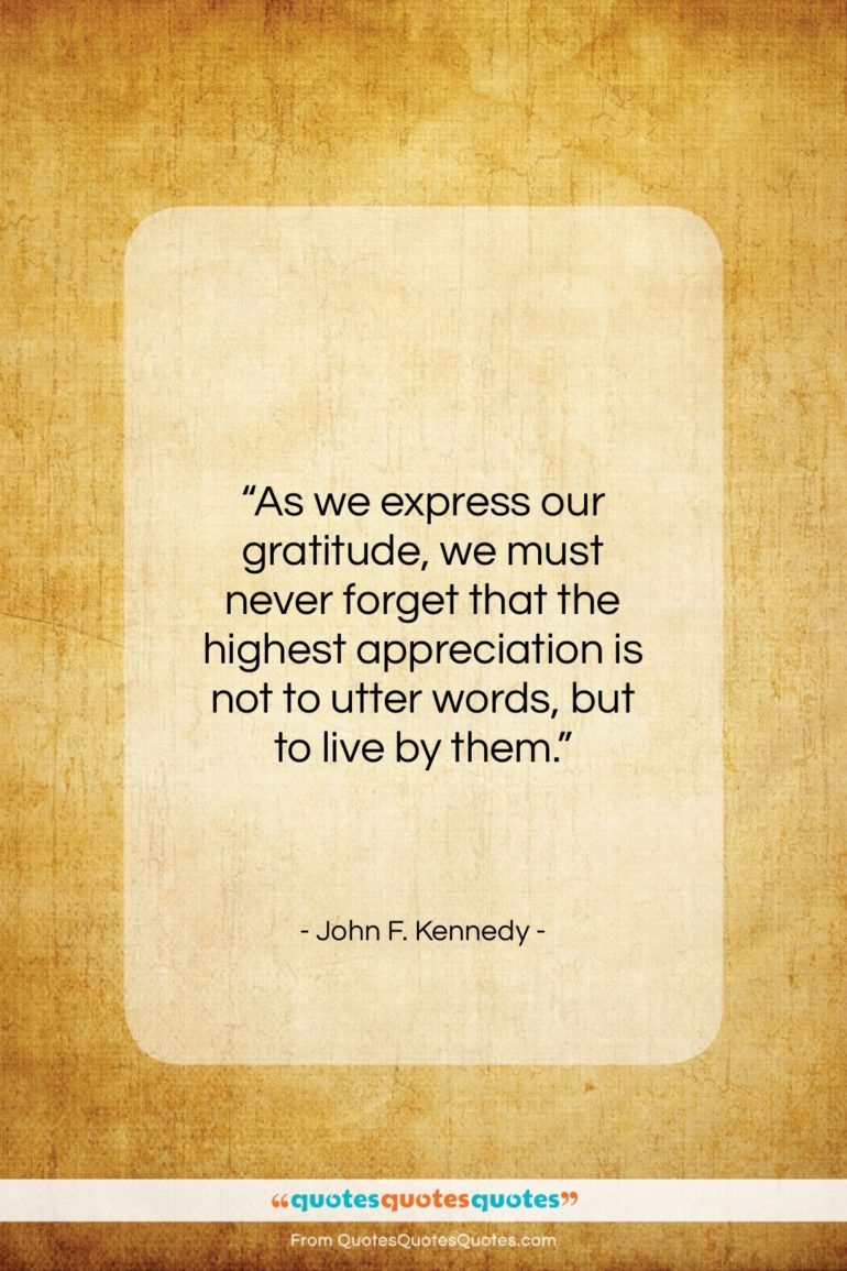 "John F. Kennedy quote: ""As we express our gratitude, we must…""- at QuotesQuotesQuotes.com"