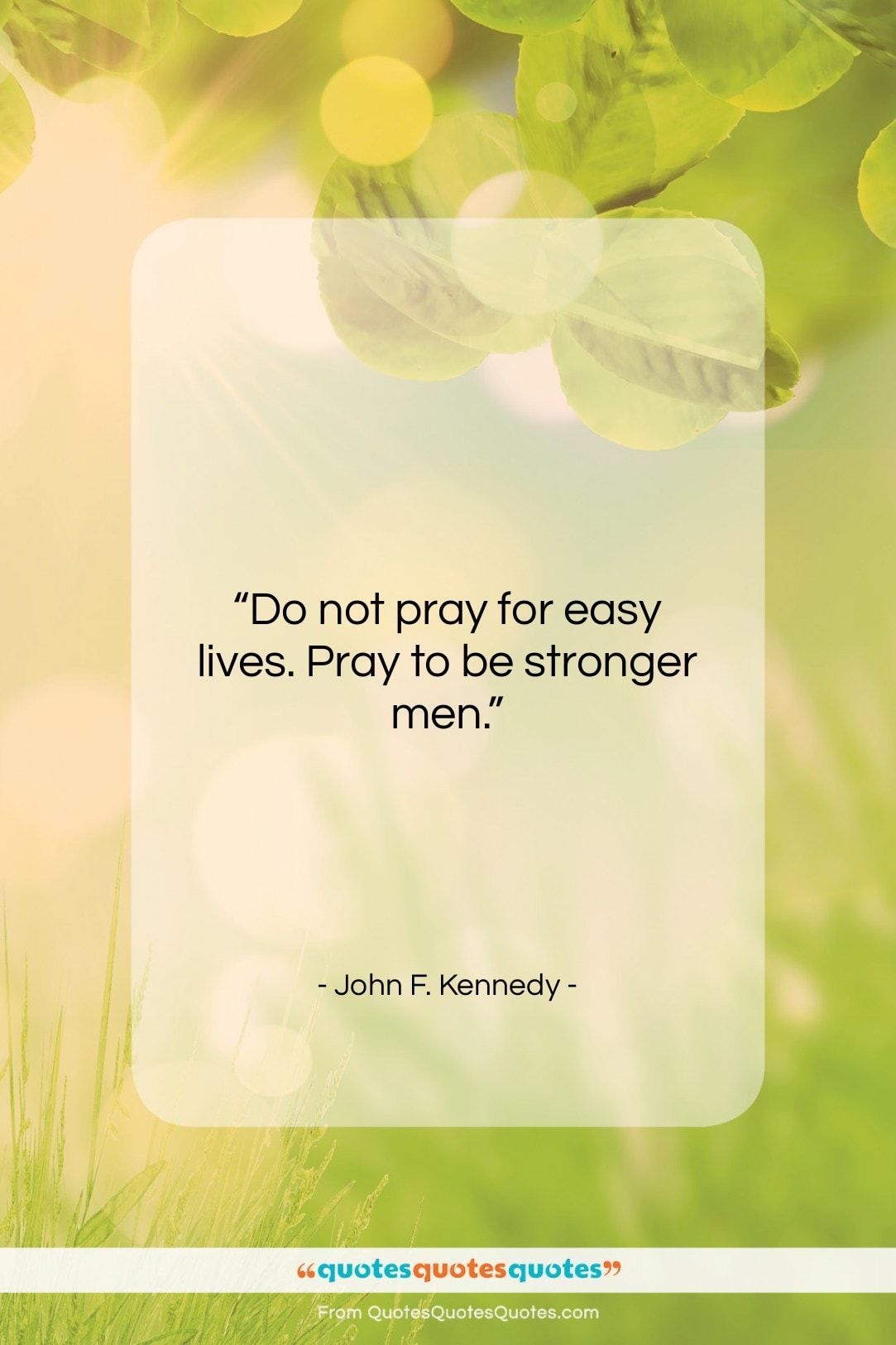 """John F. Kennedy quote: """"Do not pray for easy lives. Pray…""""- at QuotesQuotesQuotes.com"""