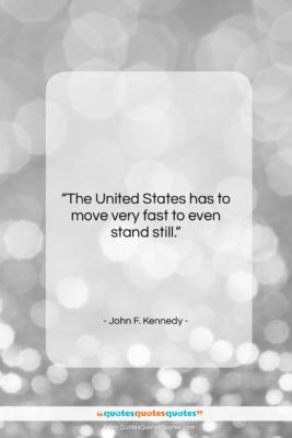"John F. Kennedy quote: ""The United States has to move very…""- at QuotesQuotesQuotes.com"