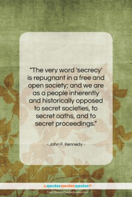"""John F. Kennedy quote: """"The very word 'secrecy' is repugnant in…""""- at QuotesQuotesQuotes.com"""