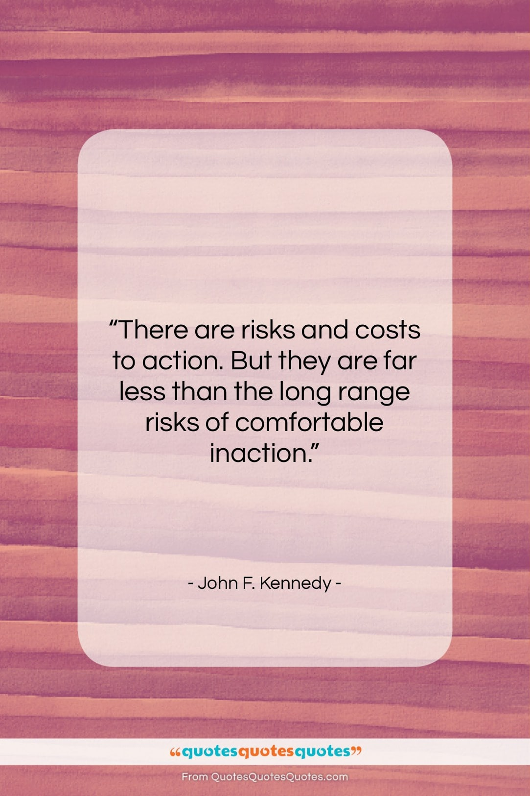 """John F. Kennedy quote: """"There are risks and costs to action….""""- at QuotesQuotesQuotes.com"""
