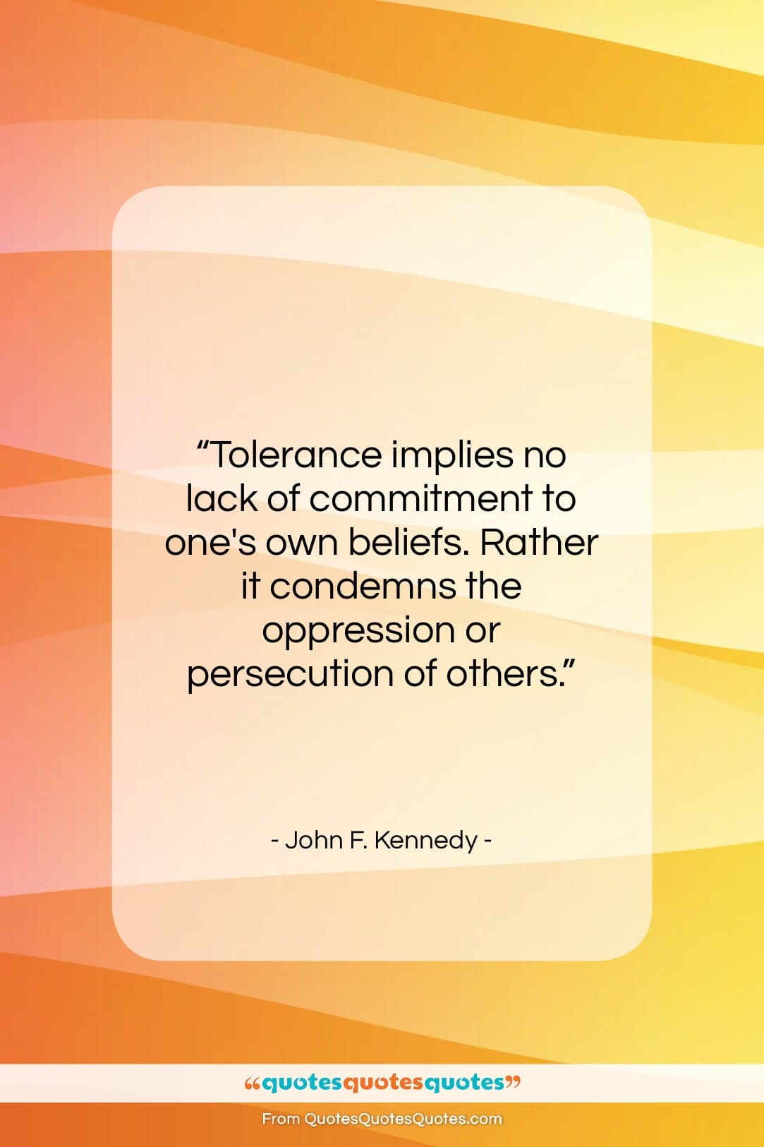 """John F. Kennedy quote: """"Tolerance implies no lack of commitment to…""""- at QuotesQuotesQuotes.com"""