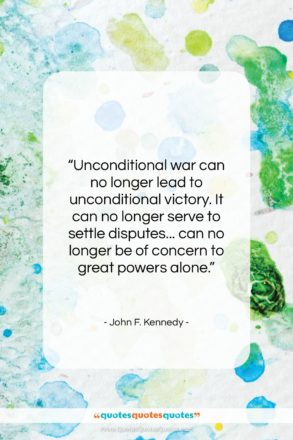 """John F. Kennedy quote: """"Unconditional war can no longer lead to…""""- at QuotesQuotesQuotes.com"""