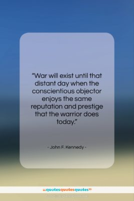 """John F. Kennedy quote: """"War will exist until that distant day…""""- at QuotesQuotesQuotes.com"""