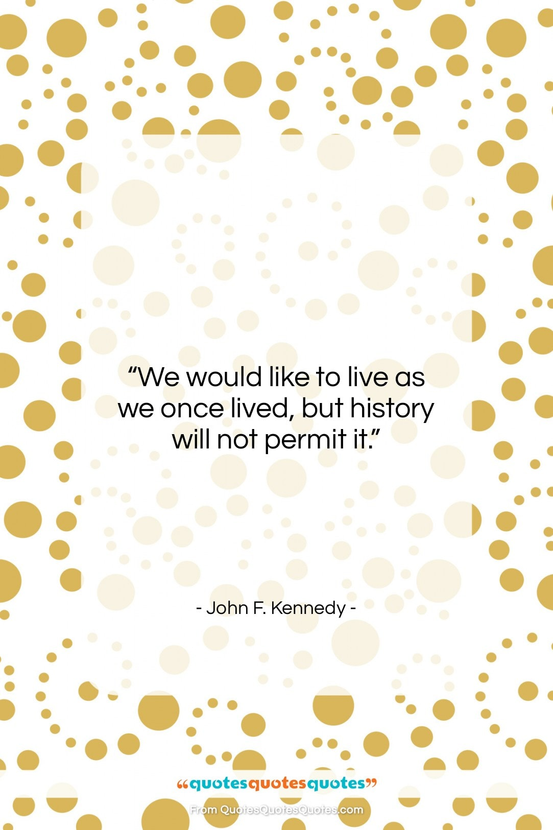 """John F. Kennedy quote: """"We would like to live as we…""""- at QuotesQuotesQuotes.com"""