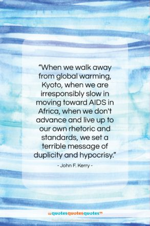 """John F. Kerry quote: """"When we walk away from global warming,…""""- at QuotesQuotesQuotes.com"""