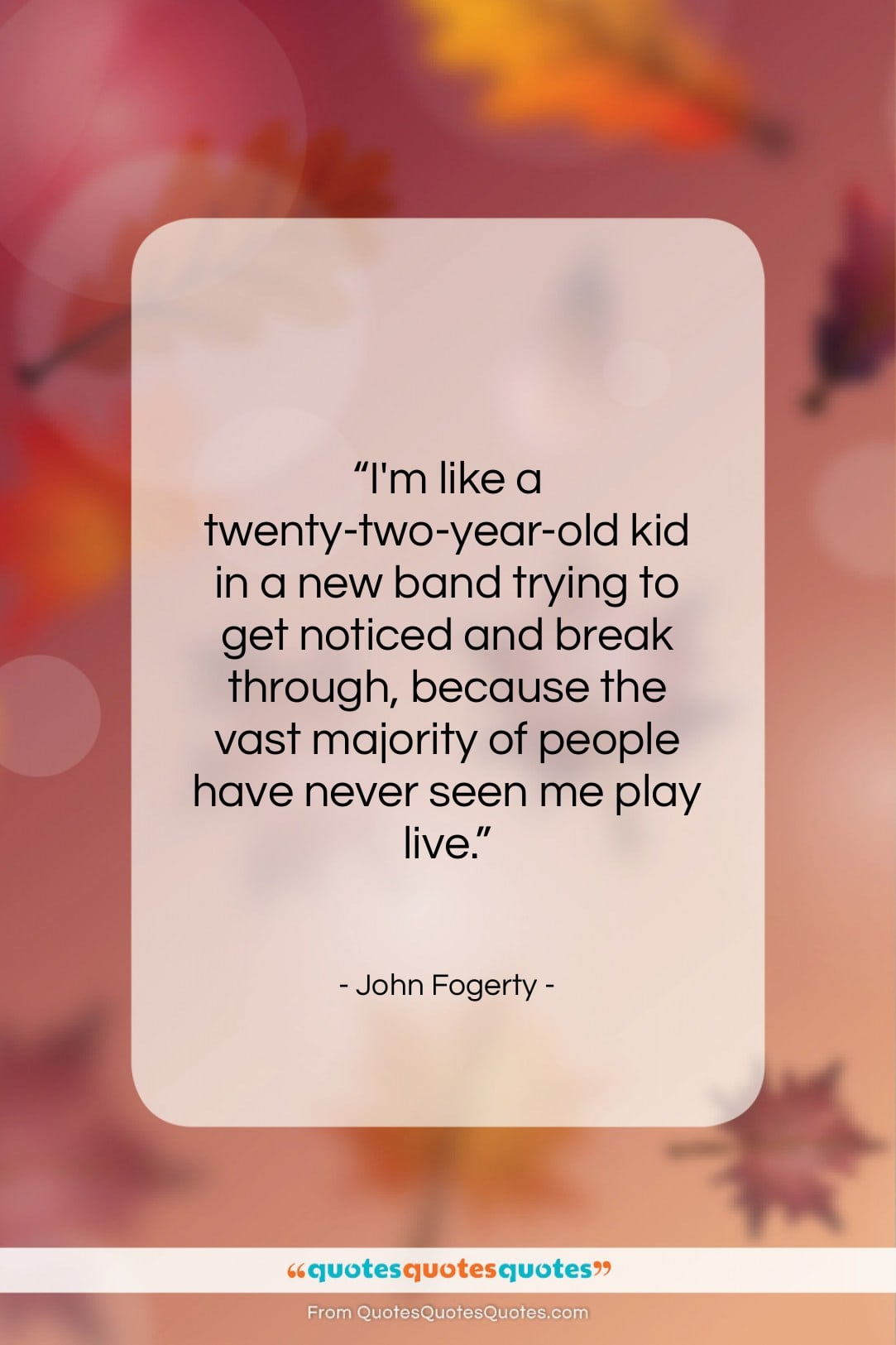 """John Fogerty quote: """"I'm like a twenty-two-year-old kid in a…""""- at QuotesQuotesQuotes.com"""