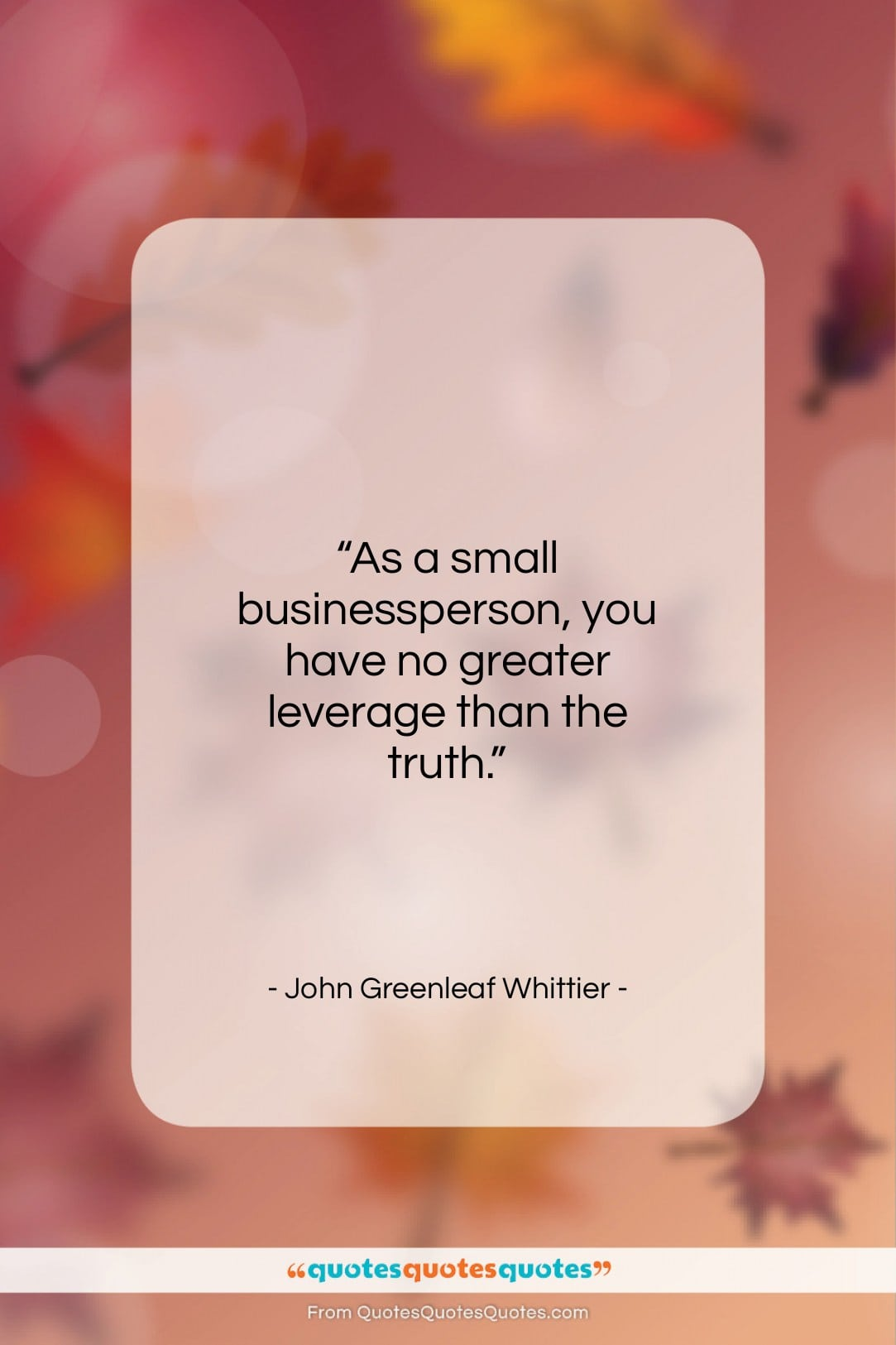 """John Greenleaf Whittier quote: """"As a small businessperson, you have no…""""- at QuotesQuotesQuotes.com"""