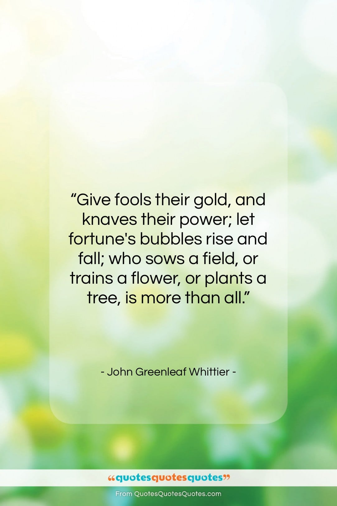 """John Greenleaf Whittier quote: """"Give fools their gold, and knaves their…""""- at QuotesQuotesQuotes.com"""