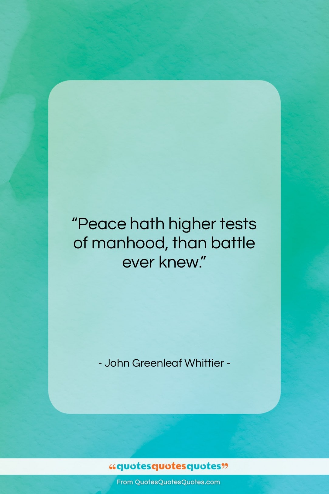 """John Greenleaf Whittier quote: """"Peace hath higher tests of manhood, than…""""- at QuotesQuotesQuotes.com"""