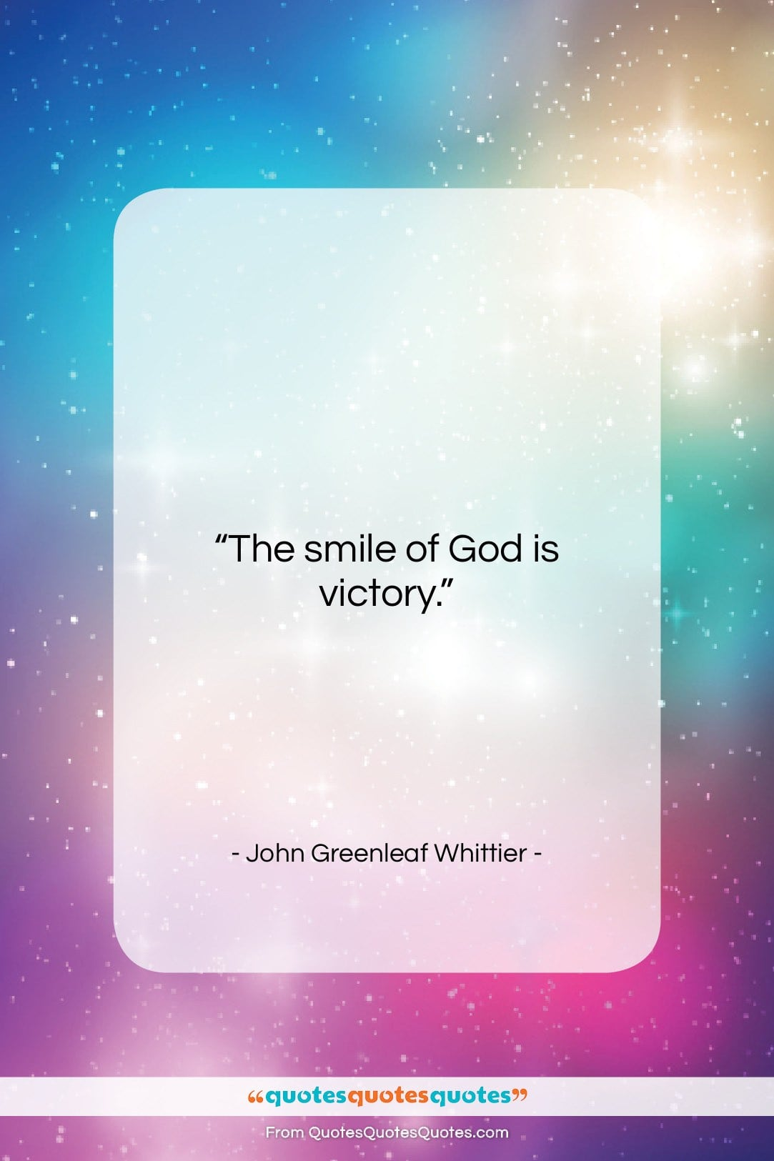 """John Greenleaf Whittier quote: """"The smile of God is victory….""""- at QuotesQuotesQuotes.com"""