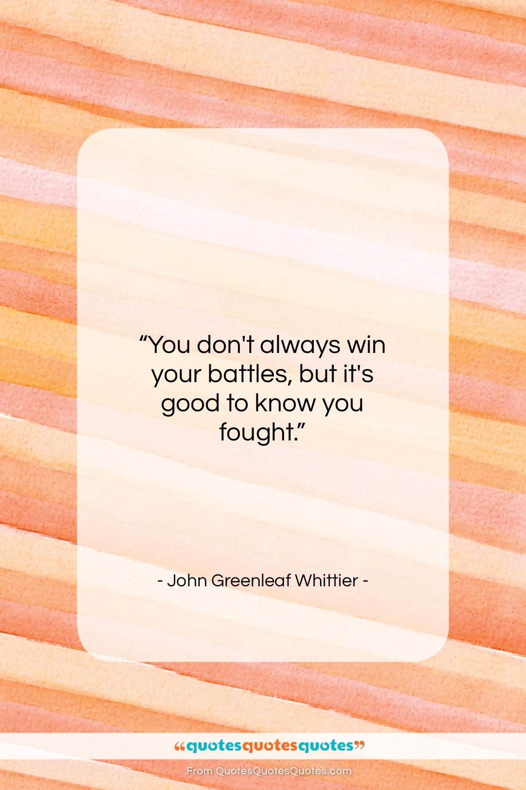 """John Greenleaf Whittier quote: """"You don't always win your battles, but…""""- at QuotesQuotesQuotes.com"""