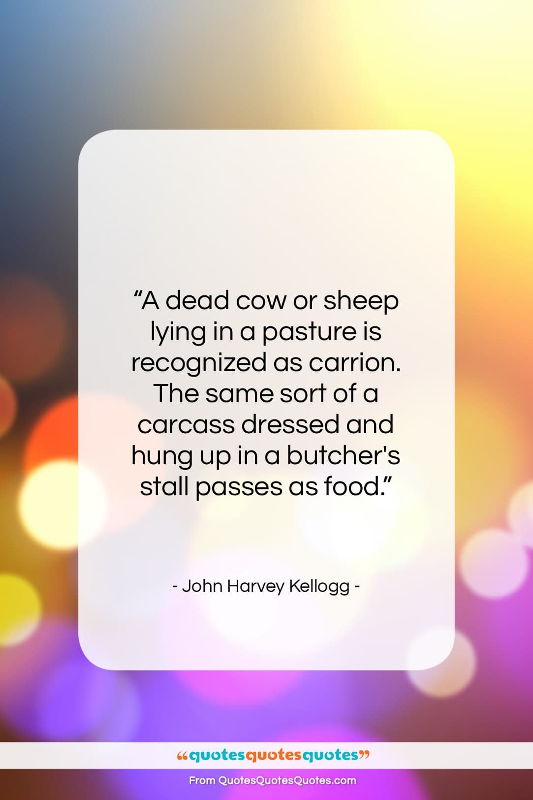 """John Harvey Kellogg quote: """"A dead cow or sheep lying in…""""- at QuotesQuotesQuotes.com"""