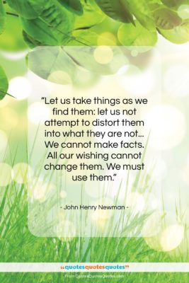 "John Henry Newman quote: ""Let us take things as we find…""- at QuotesQuotesQuotes.com"