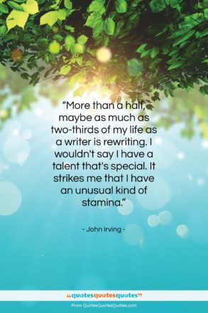 """John Irving quote: """"More than a half, maybe as much…""""- at QuotesQuotesQuotes.com"""