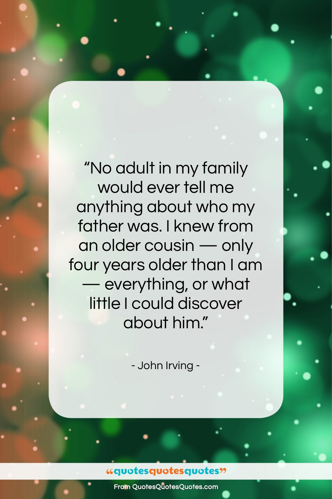 """John Irving quote: """"No adult in my family would ever…""""- at QuotesQuotesQuotes.com"""