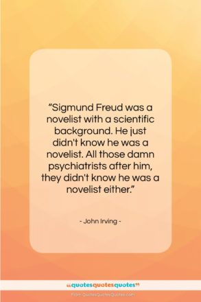 """John Irving quote: """"Sigmund Freud was a novelist with a…""""- at QuotesQuotesQuotes.com"""