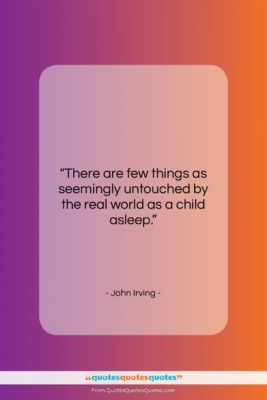 """John Irving quote: """"There are few things as seemingly untouched…""""- at QuotesQuotesQuotes.com"""