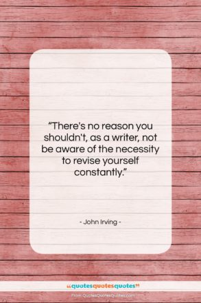 """John Irving quote: """"There's no reason you shouldn't, as a…""""- at QuotesQuotesQuotes.com"""