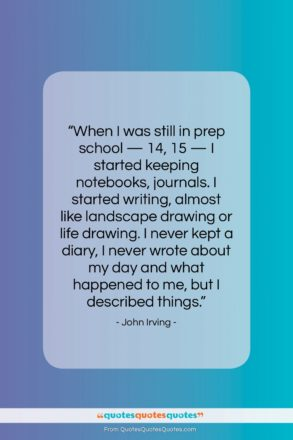 """John Irving quote: """"When I was still in prep school…""""- at QuotesQuotesQuotes.com"""