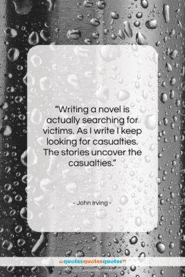 """John Irving quote: """"Writing a novel is actually searching for…""""- at QuotesQuotesQuotes.com"""