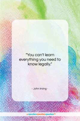 """John Irving quote: """"You can't learn everything you need to…""""- at QuotesQuotesQuotes.com"""