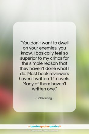 """John Irving quote: """"You don't want to dwell on your…""""- at QuotesQuotesQuotes.com"""