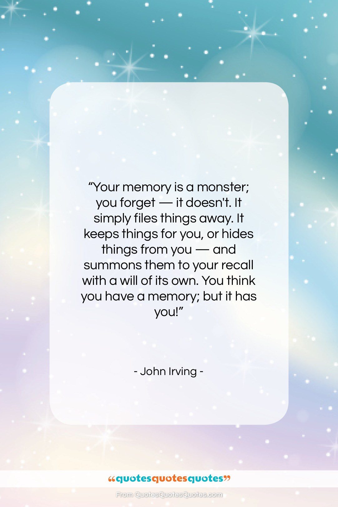 """John Irving quote: """"Your memory is a monster; you forget…""""- at QuotesQuotesQuotes.com"""
