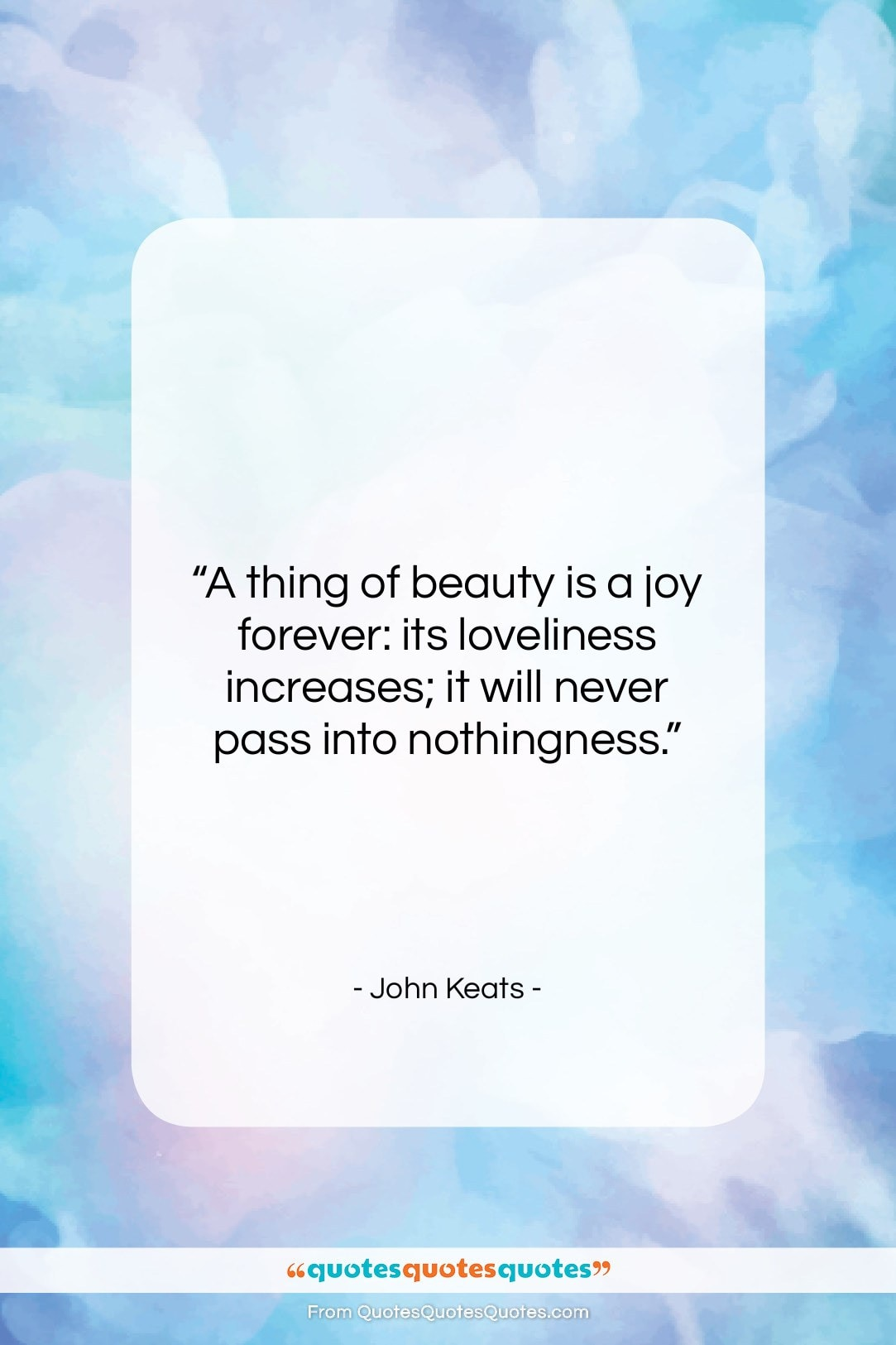 """John Keats quote: """"A thing of beauty is a joy…""""- at QuotesQuotesQuotes.com"""