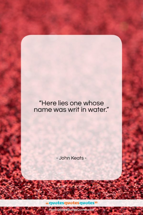 """John Keats quote: """"Here lies one whose name was writ…""""- at QuotesQuotesQuotes.com"""
