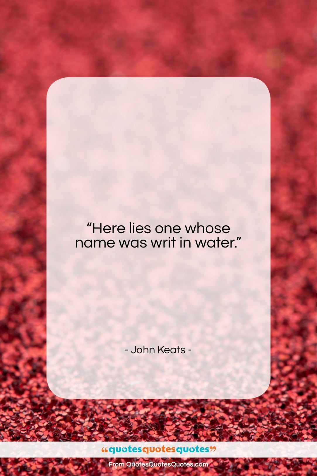 "John Keats quote: ""Here lies one whose name was writ…""- at QuotesQuotesQuotes.com"