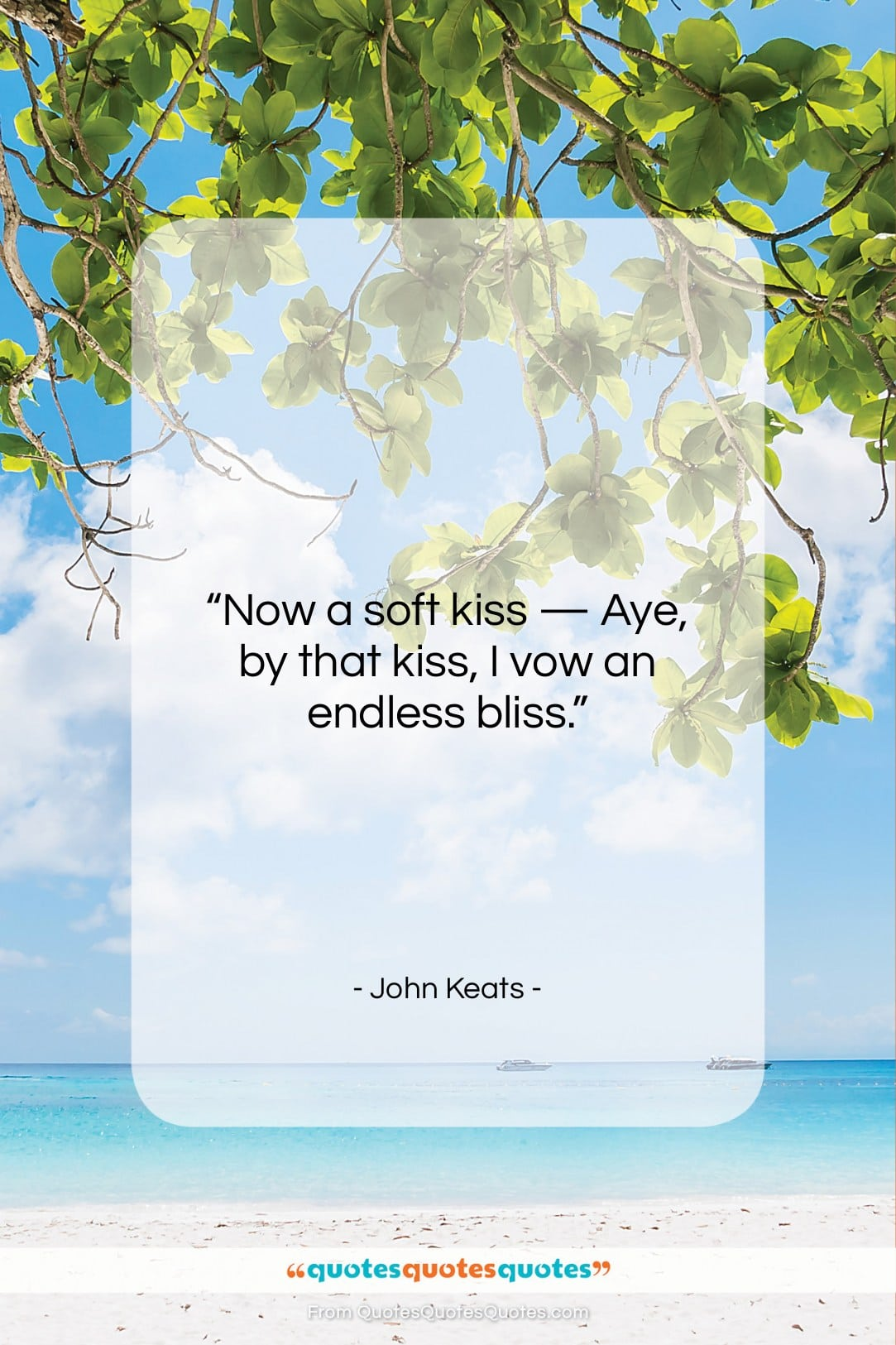 """John Keats quote: """"Now a soft kiss — Aye, by…""""- at QuotesQuotesQuotes.com"""