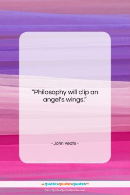 """John Keats quote: """"Philosophy will clip an angel's wings….""""- at QuotesQuotesQuotes.com"""