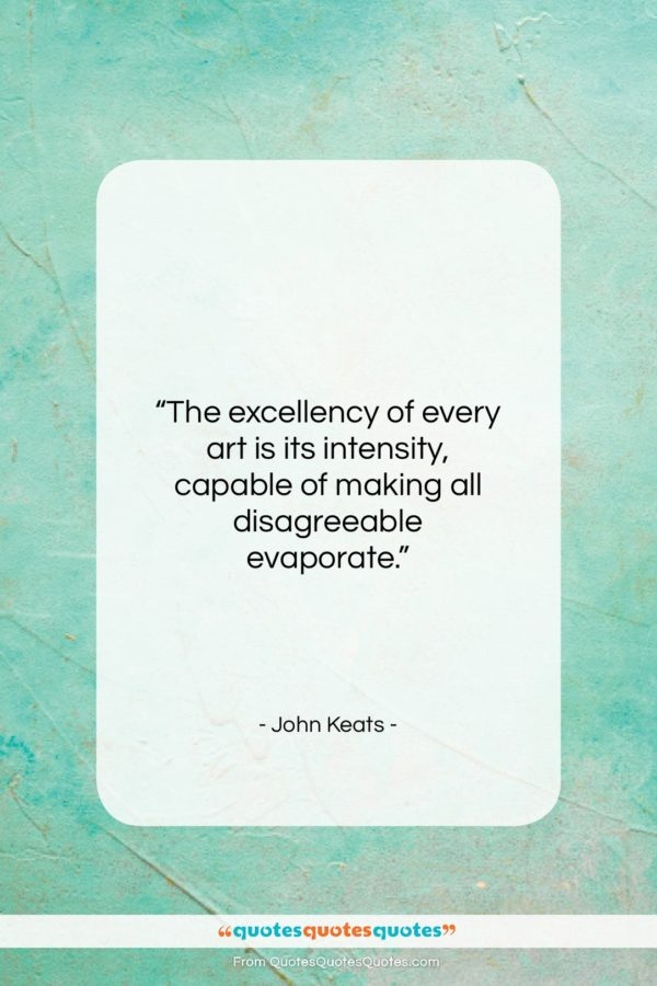 """John Keats quote: """"The excellency of every art is its…""""- at QuotesQuotesQuotes.com"""
