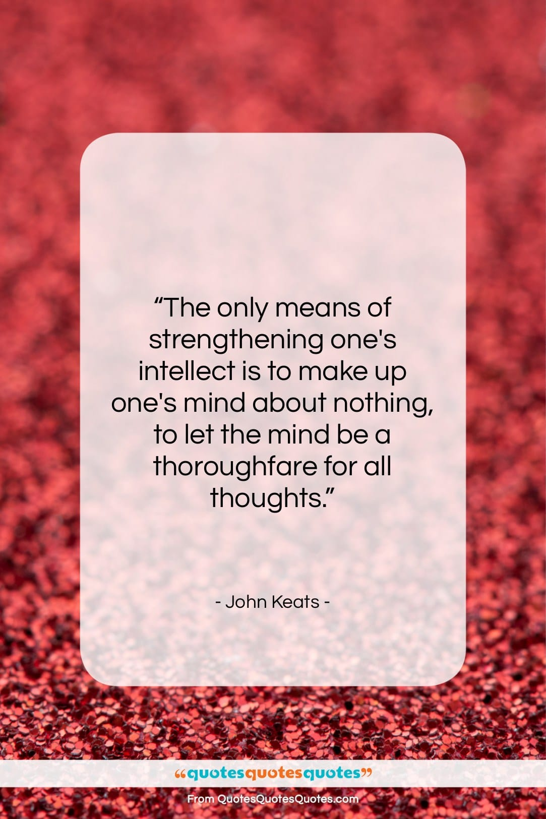 """John Keats quote: """"The only means of strengthening one's intellect…""""- at QuotesQuotesQuotes.com"""