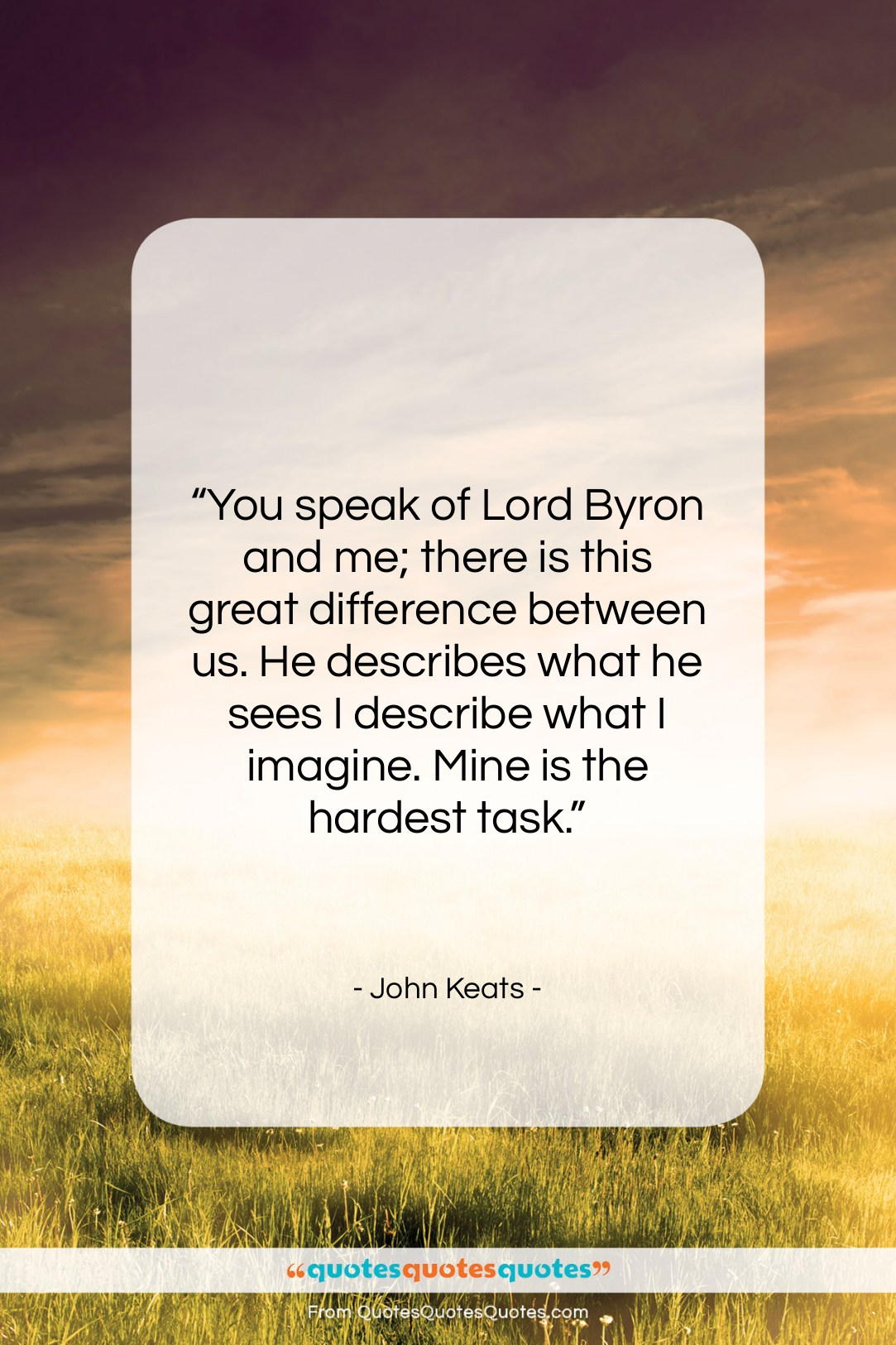 """John Keats quote: """"You speak of Lord Byron and me;…""""- at QuotesQuotesQuotes.com"""