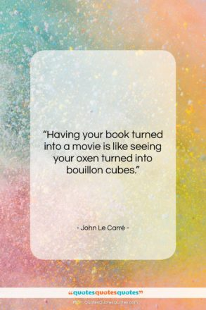 """John Le Carré quote: """"Having your book turned into a movie…""""- at QuotesQuotesQuotes.com"""