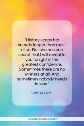 """John Le Carré quote: """"History keeps her secrets longer than most…""""- at QuotesQuotesQuotes.com"""