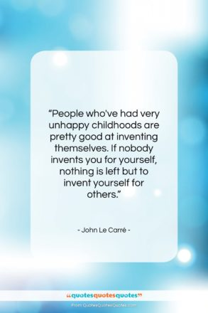 """John Le Carré quote: """"People who've had very unhappy childhoods are…""""- at QuotesQuotesQuotes.com"""