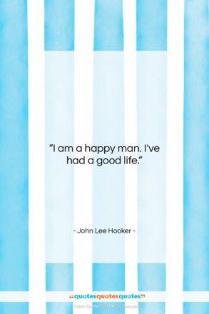 "John Lee Hooker quote: ""I am a happy man. I've had…""- at QuotesQuotesQuotes.com"
