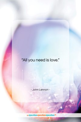 """John Lennon quote: """"All you need is love….""""- at QuotesQuotesQuotes.com"""