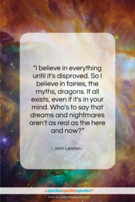 """John Lennon quote: """"I believe in everything until it's disproved….""""- at QuotesQuotesQuotes.com"""