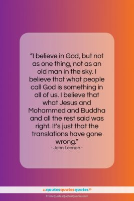 """John Lennon quote: """"I believe in God, but not as…""""- at QuotesQuotesQuotes.com"""