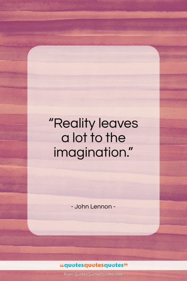 """John Lennon quote: """"Reality leaves a lot to the imagination…""""- at QuotesQuotesQuotes.com"""