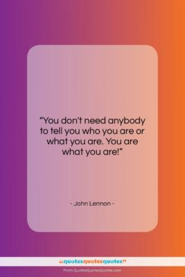 """John Lennon quote: """"You don't need anybody to tell you…""""- at QuotesQuotesQuotes.com"""