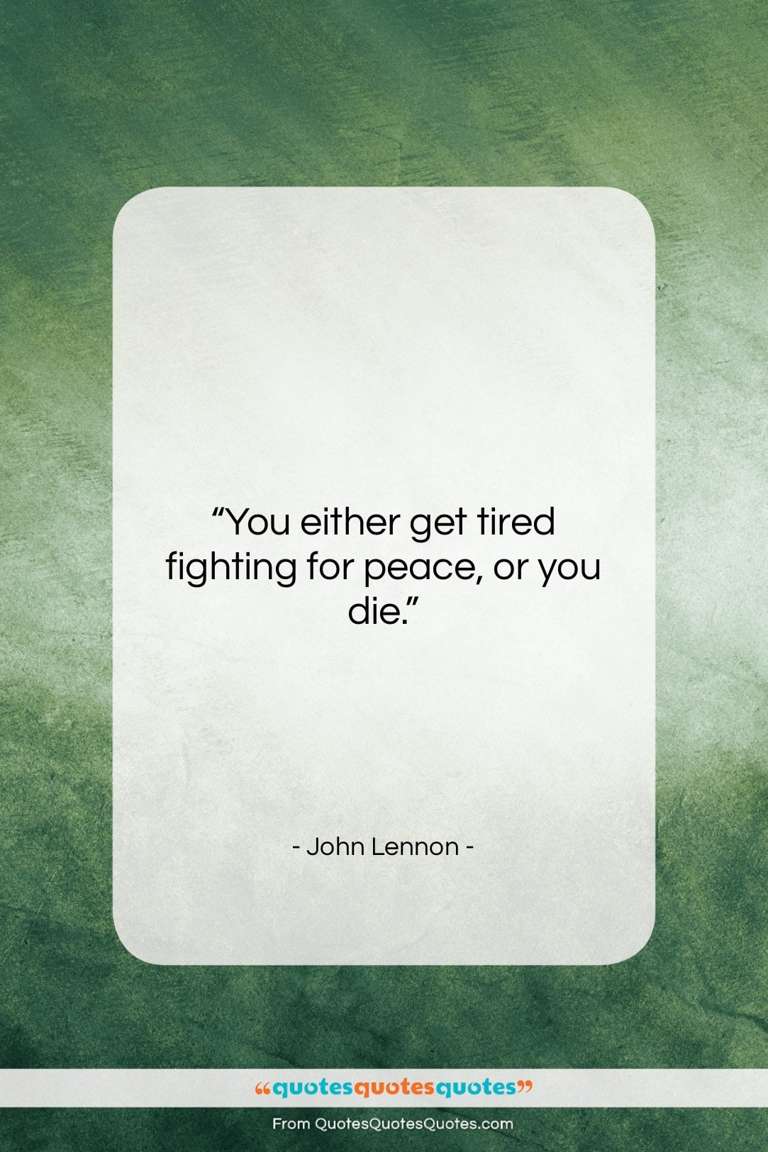 """John Lennon quote: """"You either get tired fighting for peace,…""""- at QuotesQuotesQuotes.com"""