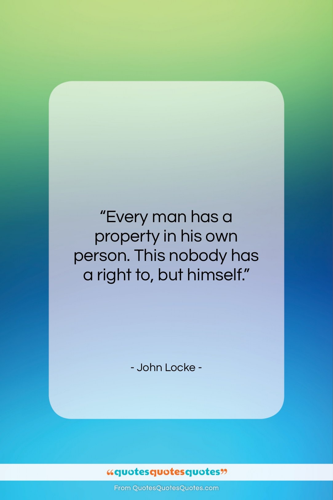 """John Locke quote: """"Every man has a property in his…""""- at QuotesQuotesQuotes.com"""