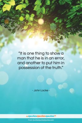 "John Locke quote: ""It is one thing to show a…""- at QuotesQuotesQuotes.com"