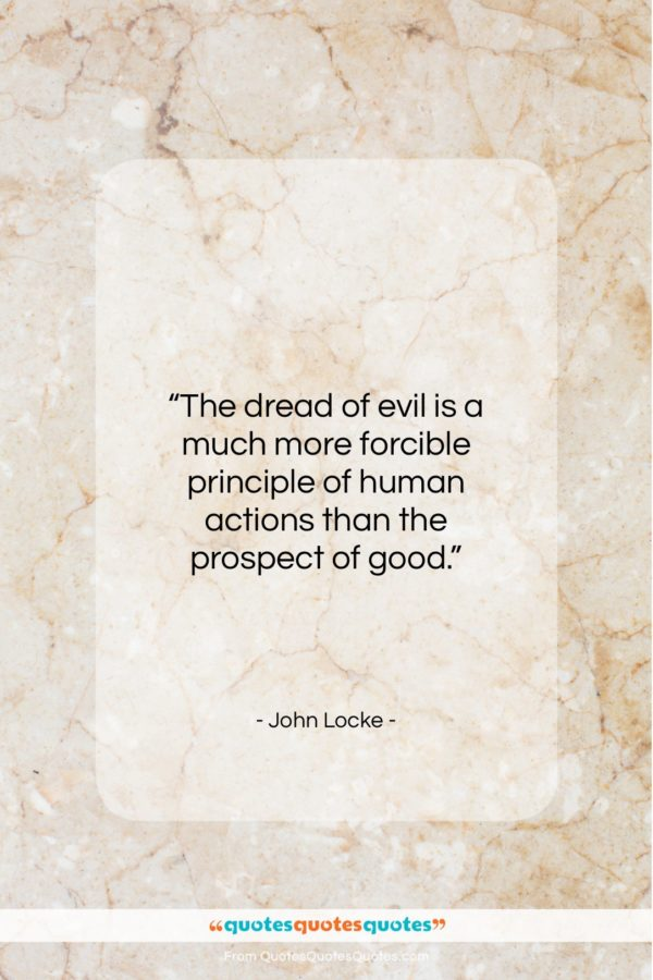 """John Locke quote: """"The dread of evil is a much…""""- at QuotesQuotesQuotes.com"""
