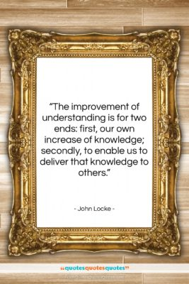 """John Locke quote: """"The improvement of understanding is for two…""""- at QuotesQuotesQuotes.com"""